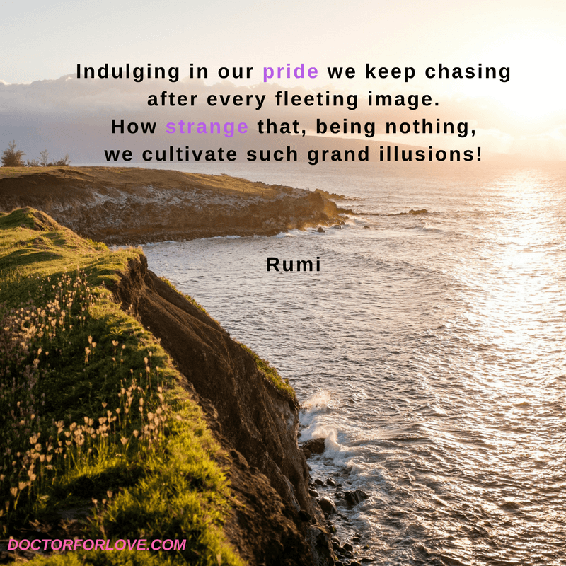 Indulging in our pride we keep chasingafter every fleeting image.How strange that, being nothing,we cultivate such grand illusions!Rumi