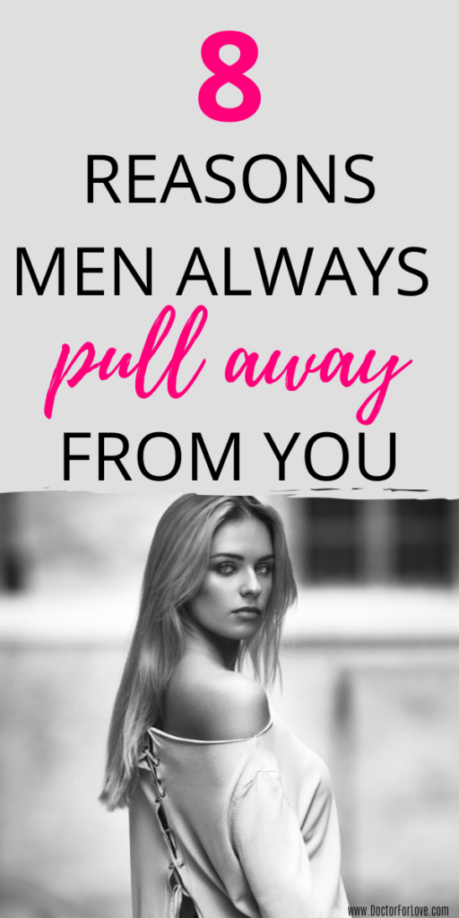 Reasons why men pull away from you and how to make it stop.