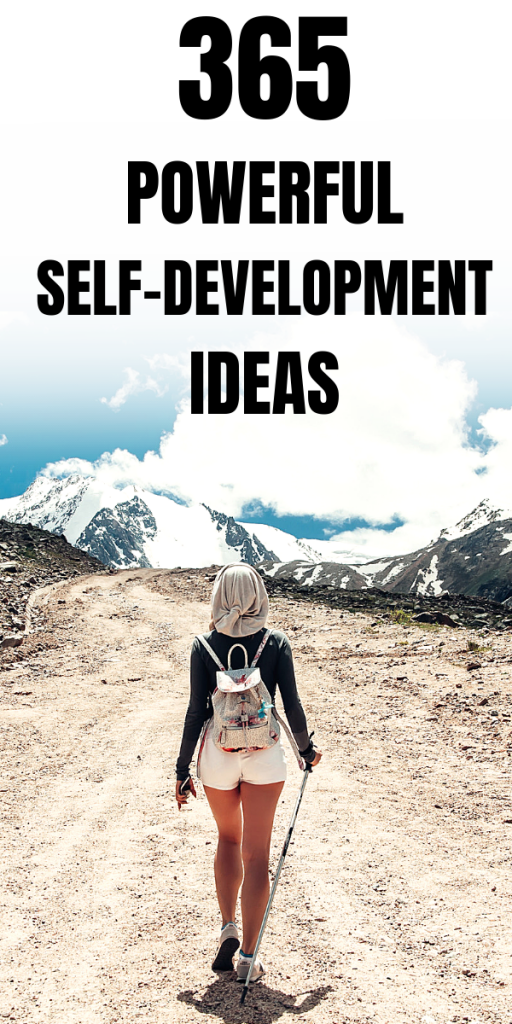 Want to live your best possible life, full of happiness, improve your self-development and be the best version of yourself? These 365 awesome self-development ideas will help you improve your life, boost your personal growth, motivate you, inspire you to change yourself, develop a healthy mindset, learn self-care and self-love. #SelfDevelopmentIdeas #SelfImprovement #SelfCare