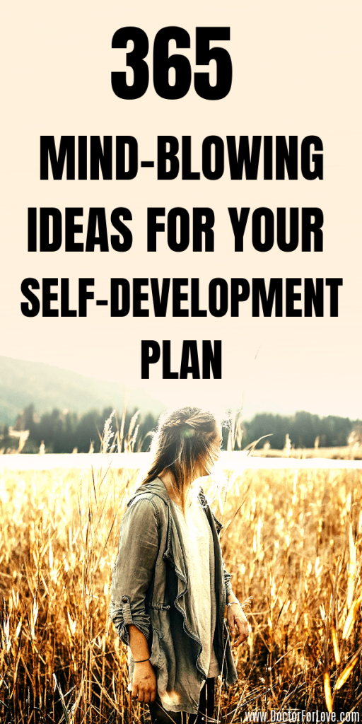 Need to work on your self-development plan more serious? Try by implementing a few of these 365 self-development ideas . Your personal growth and life transformation are waiting for you. Achieve more in life, change your mindset, develop good habits and be the best you could be. Self-Improvement/ Personal Development/Self-Help/ Healthy mindset/Clear Mind/ Self-Care/ #PersonalDevelopment #SelfImprovement #SelfCare #PersonalDevelopmentPlan