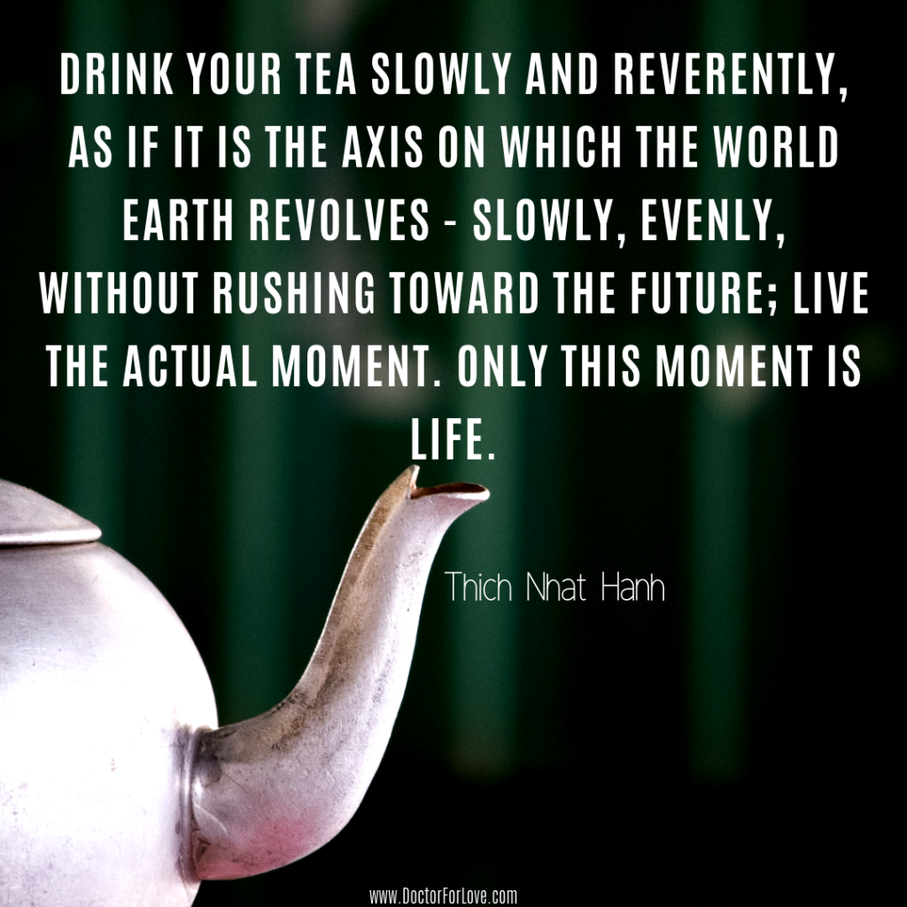 Drink Your Tea Slowly and Mindfully