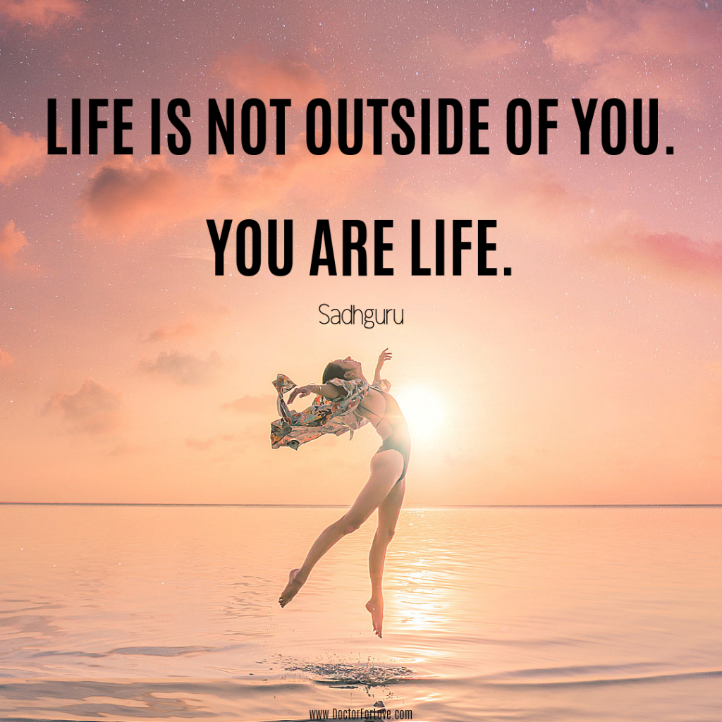 You are Life Quote By Sadhguru